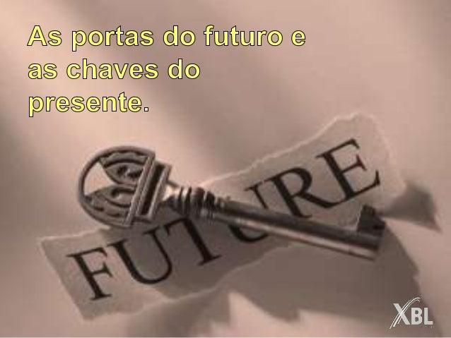 Nós somos feitos de  passado, presente e futuro.  O passado é imutável, o presente é o  agora e o que está por vir depende...