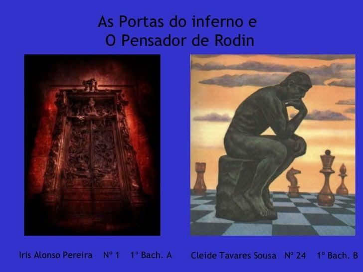As Portas do inferno e  O Pensador de Rodin Iris Alonso Pereira  Nº 1  1º Bach. A Cleide Tavares Sousa  Nº 24  1º Bach. B