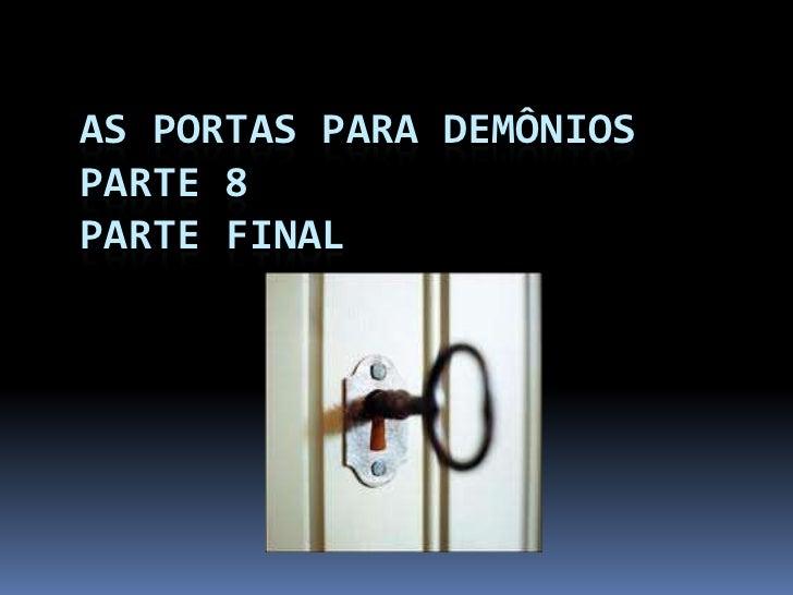AS PORTAS PARA DEMÔNIOSPARTE 8PARTE FINAL