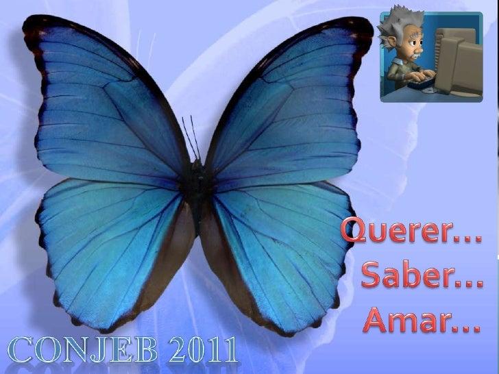 Querer...<br />   Saber...<br />   Amar...<br />Conjeb 2011<br />