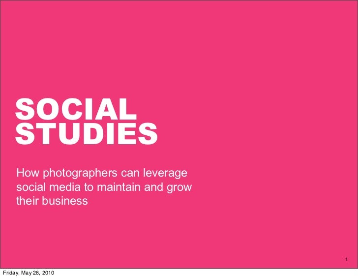 SOCIAL     STUDIES      How photographers can leverage      social media to maintain and grow      their business         ...