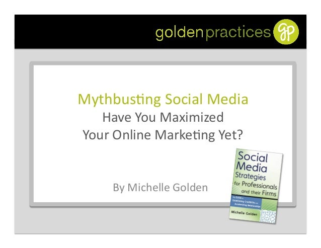 Mythbus(ng Social Media  Have You Maximized  Your Online Marke(ng Yet? By Michelle Golden