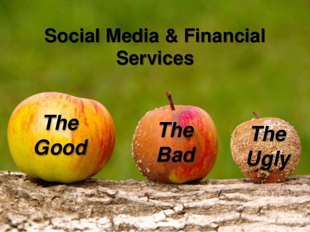Social Media & Financial Services The Good The Bad The Ugly