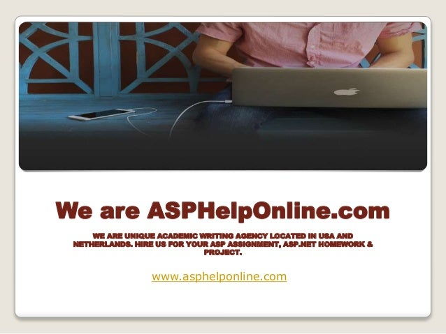 We are ASPHelpOnline.com WE ARE UNIQUE ACADEMIC WRITING AGENCY LOCATED IN USA AND NETHERLANDS. HIRE US FOR YOUR ASP ASSIGN...