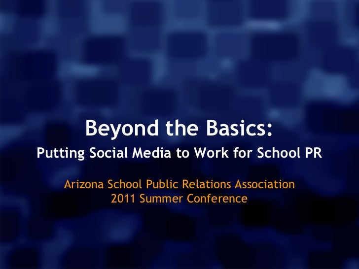 Beyond the Basics:Putting Social Media to Work for School PR                           Arizona School Public Relations Ass...