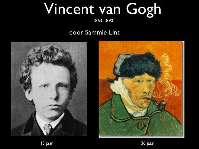 Vincent van Gogh                 1853-1890          door Sammie Lint13 jaar                      36 jaar