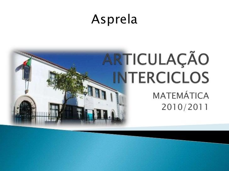 ARTICULAÇÃO INTERCICLOS<br />MATEMÁTICA<br />2010/2011<br />Asprela<br />