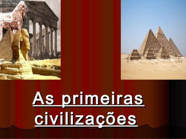 As primeirasAs primeiras civilizaçõescivilizações
