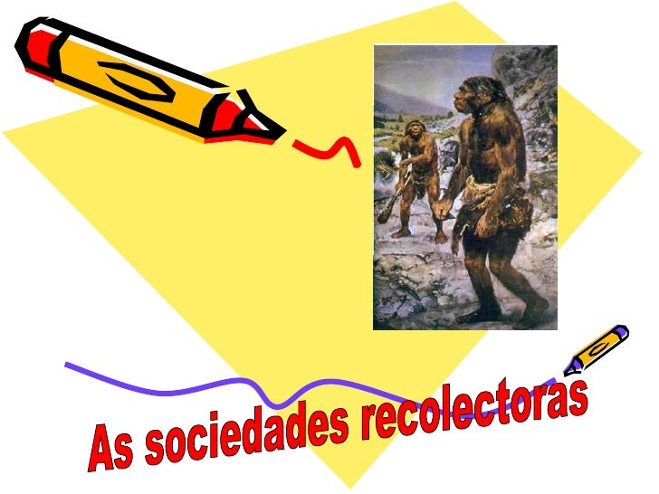 As sociedades recolectoras