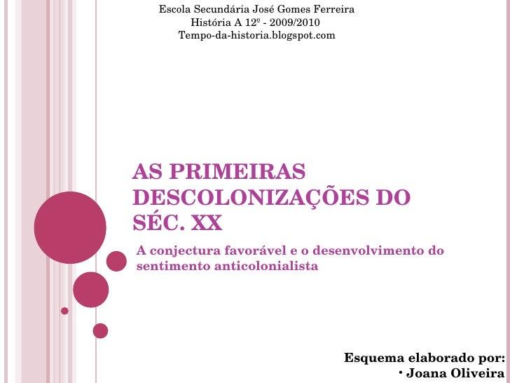 AS PRIMEIRAS DESCOLONIZAÇÕES DO SÉC. XX A conjectura favorável e o desenvolvimento do sentimento anticolonialista <ul><li>...