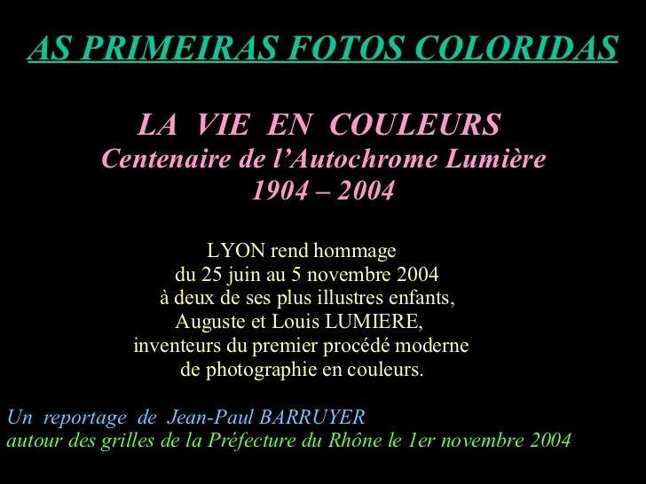 AS PRIMEIRAS FOTOS COLORIDAS LA  VIE  EN  COULEURS  Centenaire de l'Autochrome Lumière 1904 – 2004 LYON rend hommage du 25...