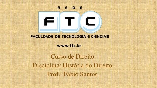 Curso de Direito Disciplina: História do Direito Prof.: Fábio Santos