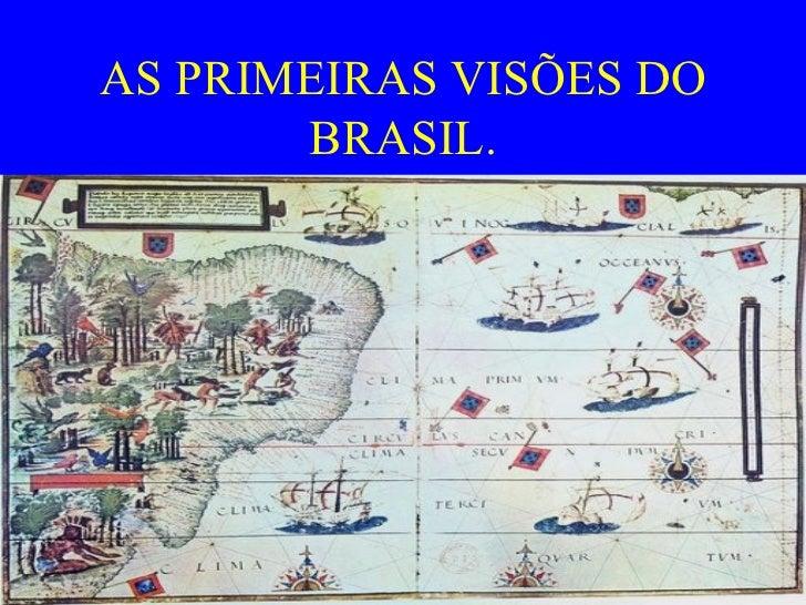 AS PRIMEIRAS VISÕES DO       BRASIL.