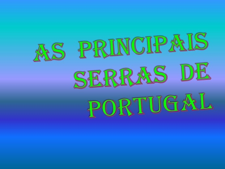 AS  PRINCIPAIS  SERRAS  DE     PORTUGAL<br />