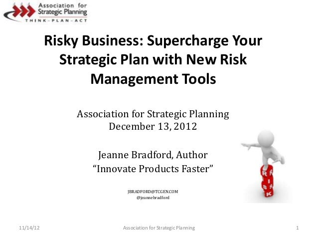 Risky Business: Supercharge Your             Strategic Plan with New Risk                  Management Tools               ...