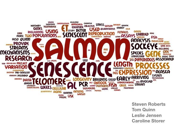 Fishing for mechanisms regulating senescence in sockeye salmon                                           Steven Roberts   ...