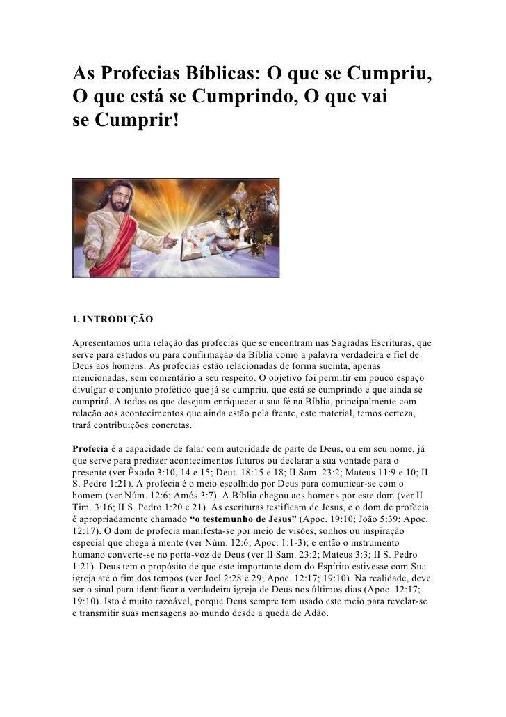 As Profecias Bíblicas: O que se Cumpriu,O que está se Cumprindo, O que vaise Cumprir!1. INTRODUÇÃOApresentamos uma relação...