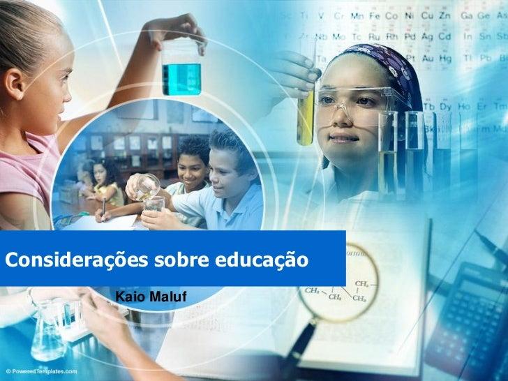 Considerações sobre educação          Kaio Maluf
