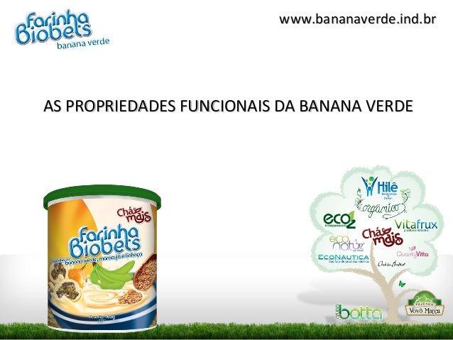 www.bananaverde.ind.brAS PROPRIEDADES FUNCIONAIS DA BANANA VERDE