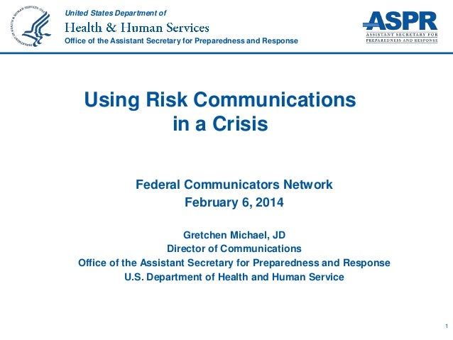 United States Department of  Office of the Assistant Secretary for Preparedness and Response  Using Risk Communications in...