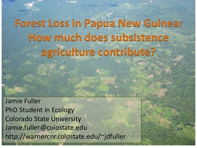 Forest Loss in Papua New Guinea:     How much does subsistence        agriculture contribute?Jamie FullerPhD Student in Ec...
