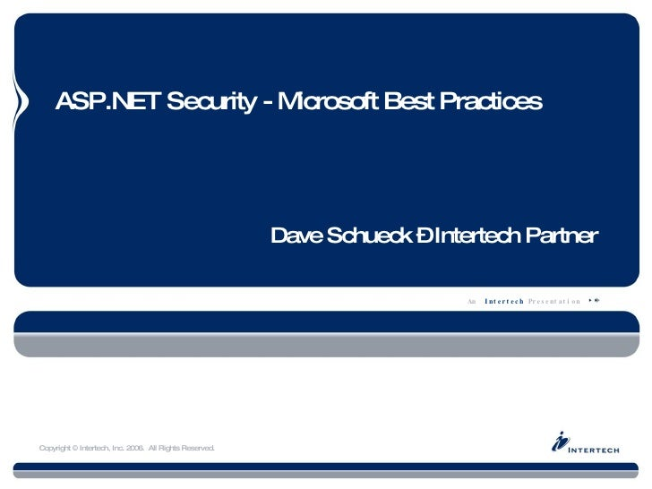 ASP.NET Security - Microsoft Best Practices                                                              Dave Schueck –Int...
