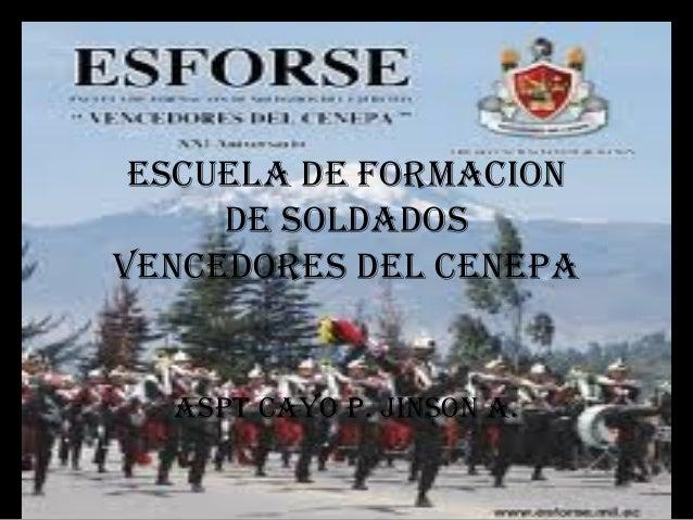 ESCUELA DE FORMACION DE SOLDADOS VENCEDORES DEL CENEPA ASPT CAYO P. JINSON A.