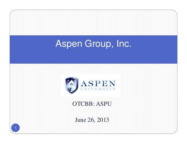 OTCBB: ASPUJune 26, 2013Aspen Group, Inc.1