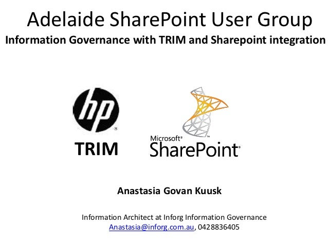 Adelaide SharePoint User GroupInformation Governance with TRIM and Sharepoint integration            TRIM                 ...