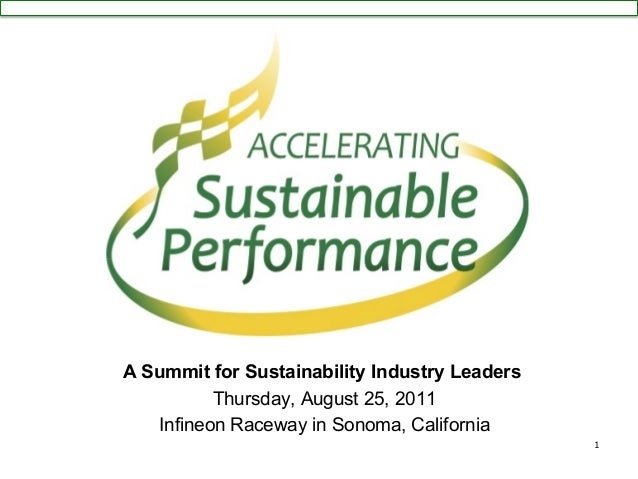 A Summit for Sustainability Industry Leaders Thursday, August 25, 2011 Infineon Raceway in Sonoma, California 1