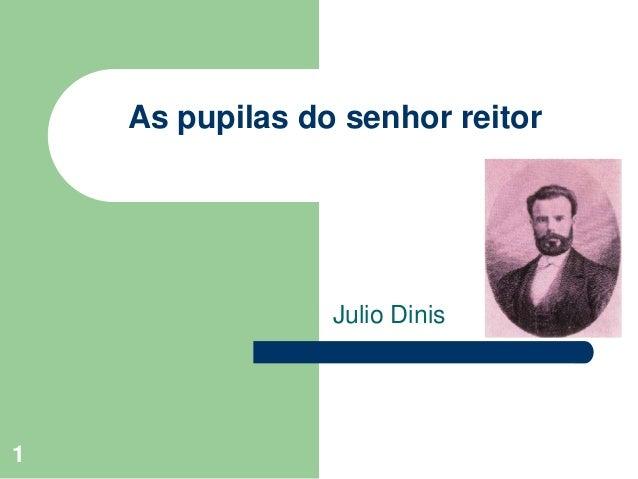 1 As pupilas do senhor reitor Julio Dinis