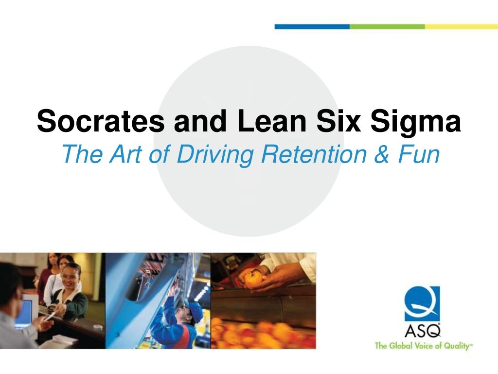 Socrates and Lean Six Sigma: The Art of Driving Retention & Fun by Tracy O'Rourke & Elisabeth Swan - GoLeanSixSigma.com