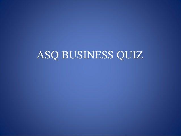 ASQ BUSINESS QUIZ