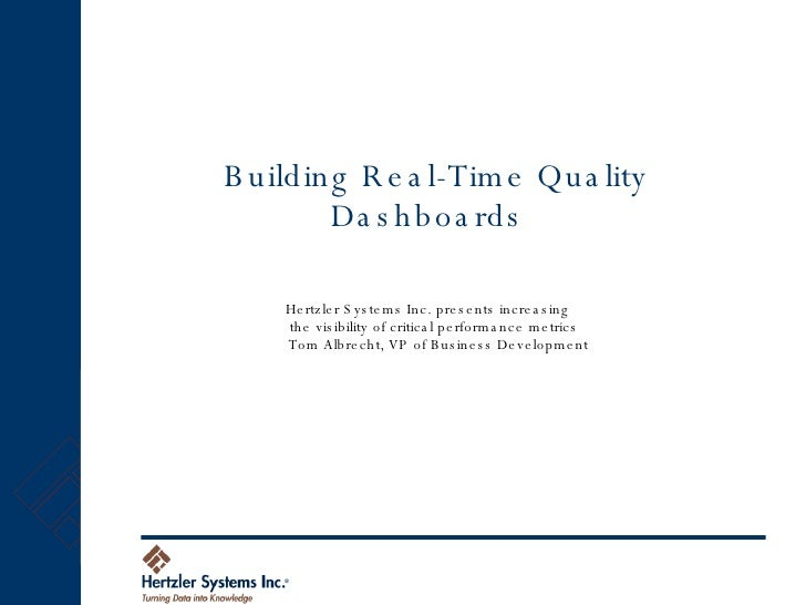 Building Real-Time Quality Dashboards  Hertzler Systems Inc. presents increasing  the visibility of critical performance m...