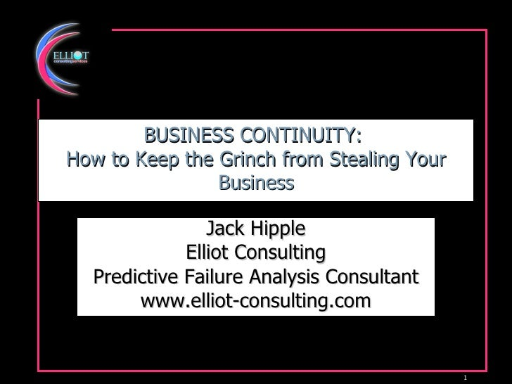 BUSINESS CONTINUITY:  How to Keep the Grinch from Stealing Your Business Jack Hipple Elliot Consulting Predictive Failure ...