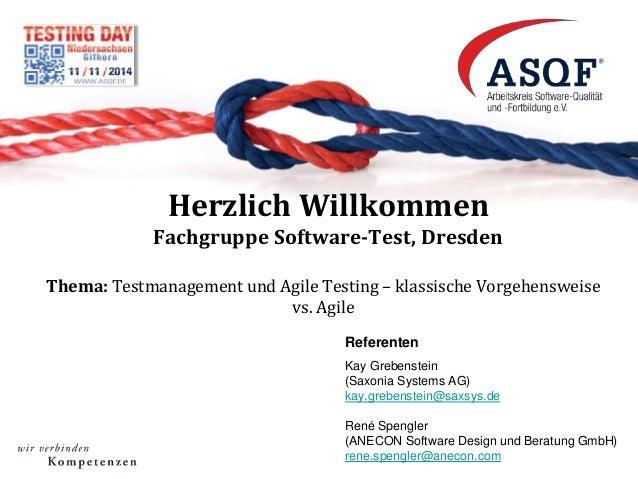 Herzlich Willkommen  Fachgruppe Software-Test, Dresden  Thema: Testmanagement und Agile Testing – klassische Vorgehensweis...