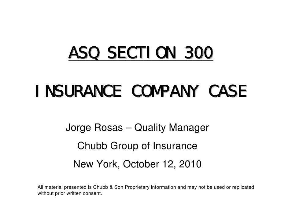 ASQ SECTION 300  INSURANCE COMPANY CASE              Jorge Rosas – Quality Manager                  Chubb Group of Insuran...
