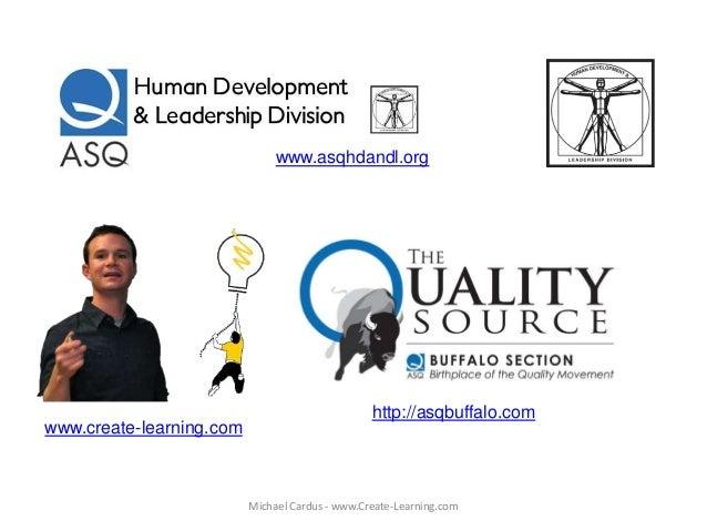 www.asqhdandl.org www.create-learning.com http://asqbuffalo.com Michael Cardus - www.Create-Learning.com
