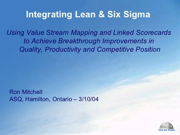 Integrating Lean & Six Sigma Using Value Stream Mapping and Linked Scorecards  to Achieve Breakthrough Improvements in  Qu...