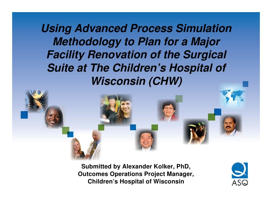 Using Advanced Process Simulation   Methodology to Plan for a Major  Facility Renovation of the Surgical  Suite at The Chi...