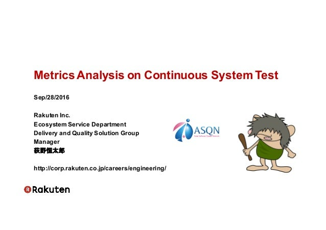 Metrics  Analysis  on  Continuous  System  Test Sep/28/2016 Rakuten Inc. Ecosystem  Service  Department Delivery  and  Qua...