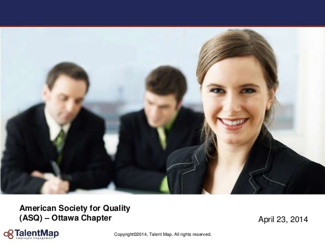Copyright©2014, Talent Map. All rights reserved. American Society for Quality (ASQ) – Ottawa Chapter April 23, 2014