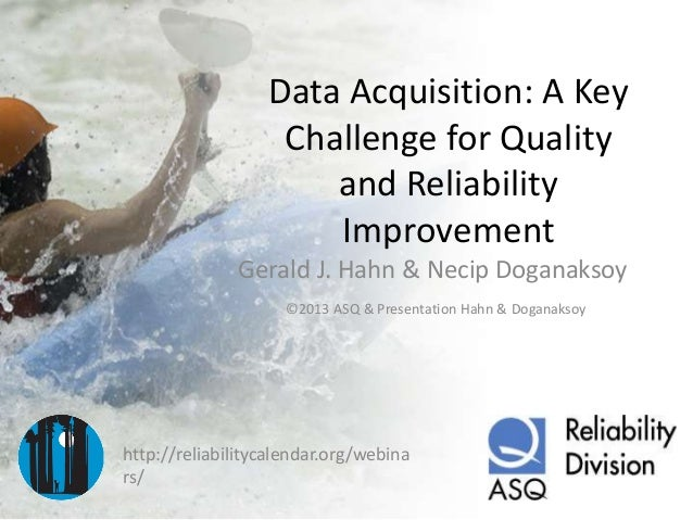 Data Acquisition: A Key Challenge for Quality and Reliability Improvement Gerald J. Hahn & Necip Doganaksoy ©2013 ASQ & Pr...