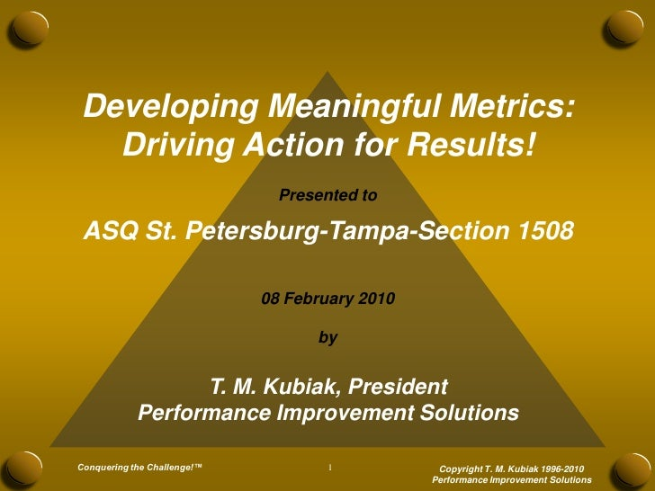 Developing Meaningful Metrics:   Driving Action for Results!                                Presented to   ASQ St. Petersb...