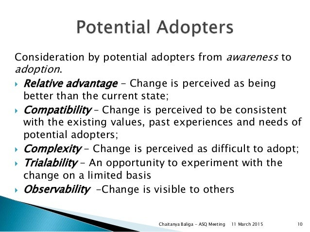Consideration by potential adopters from awareness to adoption.  Relative advantage - Change is perceived as being better...