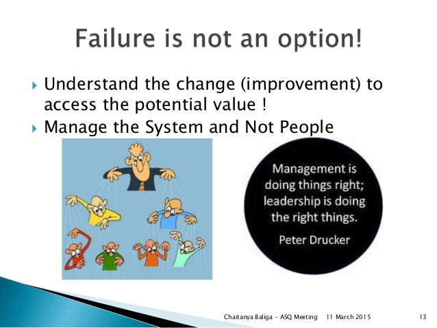  Understand the change (improvement) to access the potential value !  Manage the System and Not People Chaitanya Baliga ...