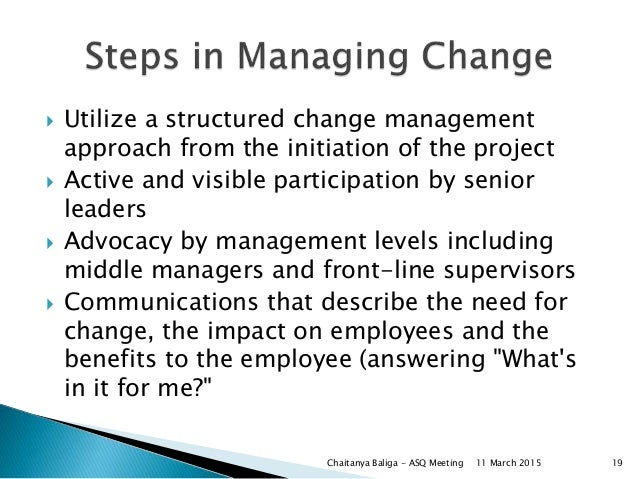  Utilize a structured change management approach from the initiation of the project  Active and visible participation by...