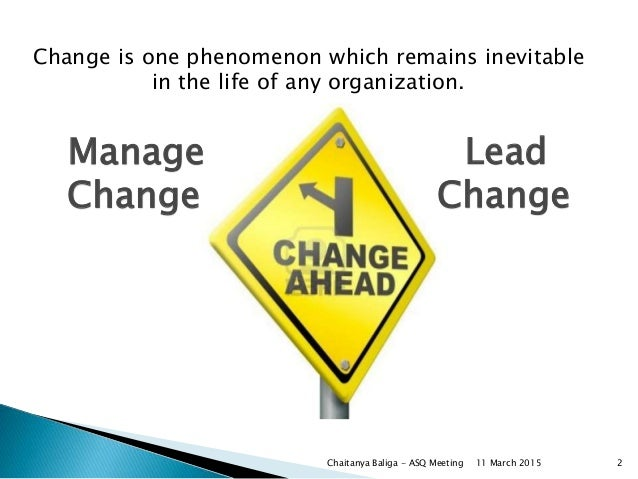 Manage Change Lead Change Change is one phenomenon which remains inevitable in the life of any organization. Chaitanya Bal...