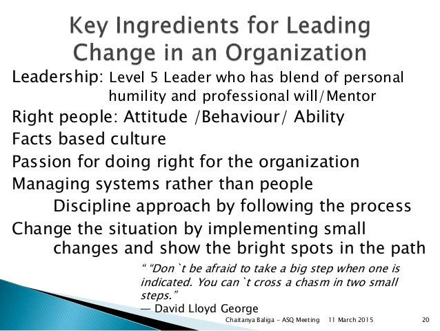 Leadership: Level 5 Leader who has blend of personal humility and professional will/Mentor Right people: Attitude /Behavio...
