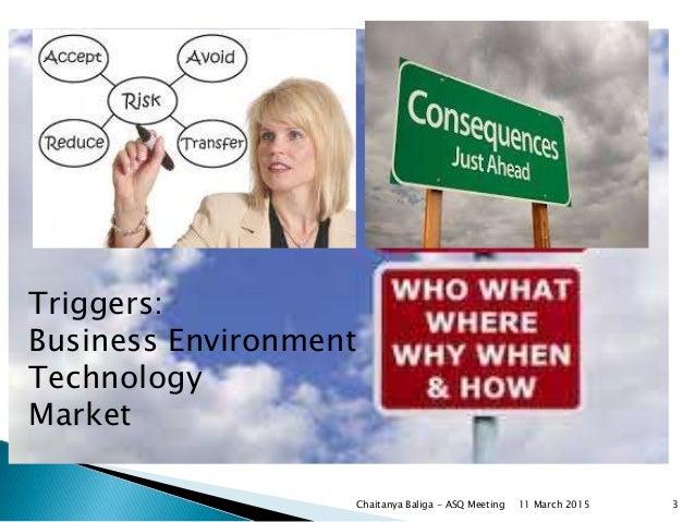 Triggers: Business Environment Technology Market Chaitanya Baliga - ASQ Meeting 311 March 2015